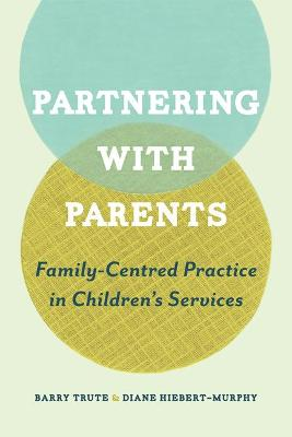 Partnering with Parents: Family-Centred Practice in Children's Services