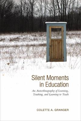 Silent Moments in Education: An Autoethnography of Learning, Teaching, and Learning to Teach