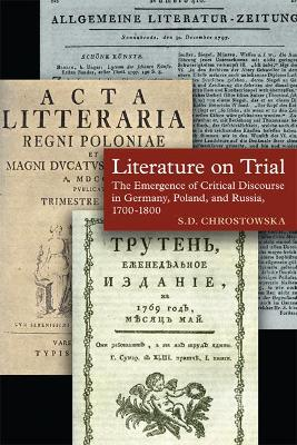 Literature on Trial: The Emergence of Critical Discourse in Germany, Poland & Russia, 1700-1800
