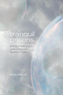 Tranquil Prisons: Chemical Incarceration under Community Treatment Orders