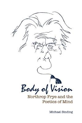 Body of Vision: Northrop Frye and the Poetics of Mind