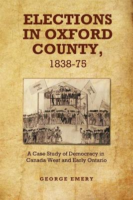 Elections in Oxford County, 1837-1875: A Case Study of Democracy in Canada West and Early Ontario