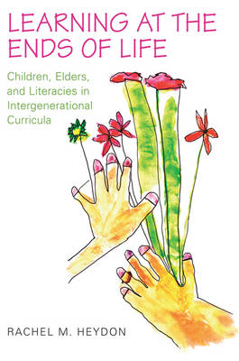 Learning at the Ends of Life: Children, Elders, and Literacies in Intergenerational Curricula