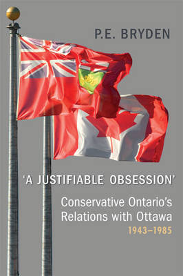 'A Justifiable Obsession': Conservative Ontario's Relations with Ottawa, 1943-1985