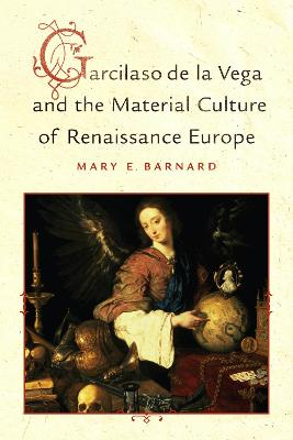 Garcilaso de la Vega and the Material Culture of Renaissance Europe