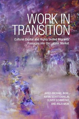 Work in Transition: Cultural Capital and Highly Skilled Migrants' Passages into the Labour Market