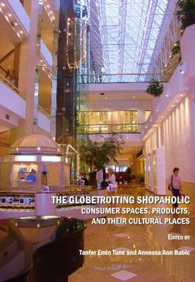 The Globetrotting Shopaholic: Consumer Spaces, Products, and Their Cultural Places
