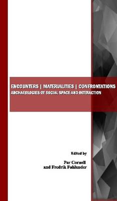 Encounters, Materialities, Confrontations: Archaeologies of Social Space and Interaction