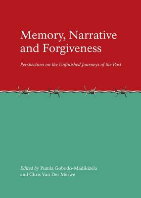 Memory, Narrative and Forgiveness: Perspectives on the Unfinished Journeys of the Past