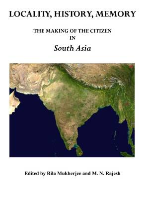 Locality, History, Memory: The Making of the Citizen in South Asia