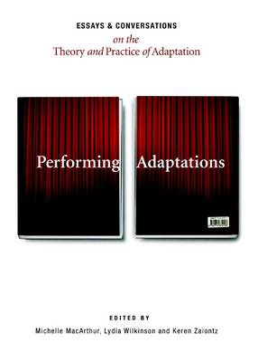 Performing Adaptations: Essays and Conversations on the Theory and Practice of Adaptation