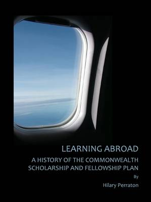 Learning Abroad: A History of the Commonwealth Scholarship and Fellowship Plan