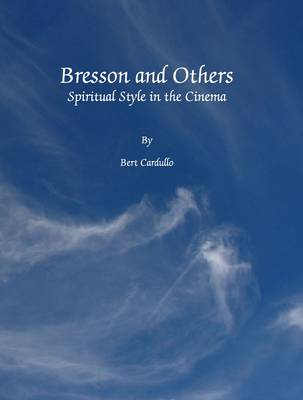 Bresson and Others: Spiritual Style in the Cinema