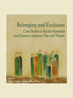 Belonging and Exclusion: Case Studies in Recent Australian and German Literature, Film and Theatre