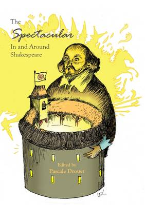 The Spectacular in and Around Shakespeare