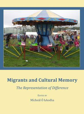 Migrants and Cultural Memory: The Representation of Difference