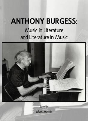 Anthony Burgess: Music in Literature and Literature in Music