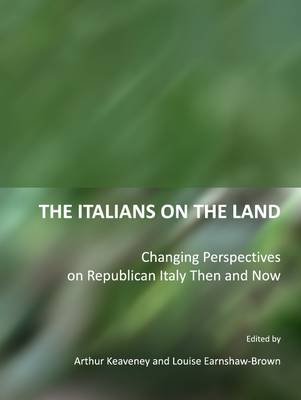 The Italians on the Land: Changing Perspectives on Republican Italy Then and Now