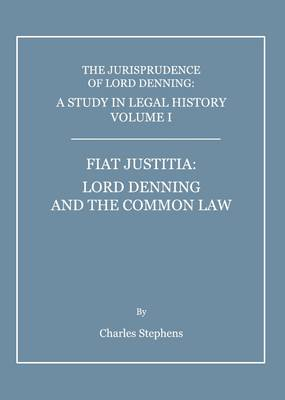 A Study in Legal History: Fiat Justitia: v. 1: Fiat Justitia: Lord Denning and the Common Law