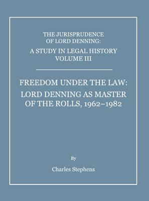 A A Study in Legal History: Volume 3: The Jurisprudence of Lord Denning: A Study in Legal History, Volume III Freedom Under the Law