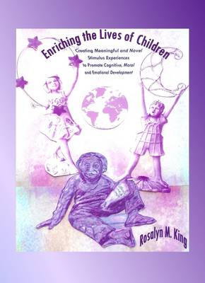 Enriching the Lives of Children: Creating Meaningful and Novel Stimulus Experiences to Promote Cognitive, Moral and Emotional Development