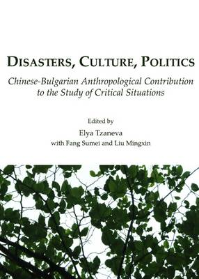 Disasters, Culture, Politics: Chinese-Bulgarian Anthropological Contribution to the Study of Critical Situations