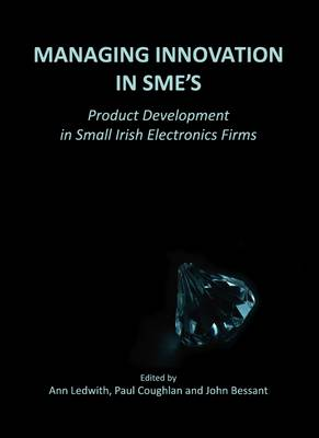 Managing Innovation in SME's: Product Development in Small Irish Electronics Firms