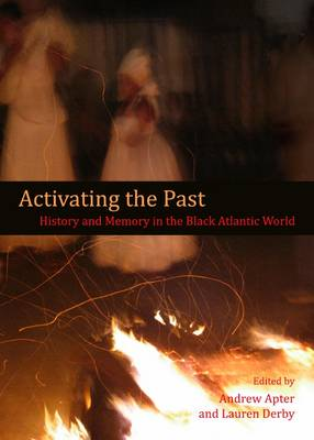 Activating the Past: History and Memory in the Black Atlantic World