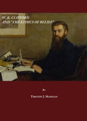 """W. K. Clifford and the """"Ethics of Belief"""""""