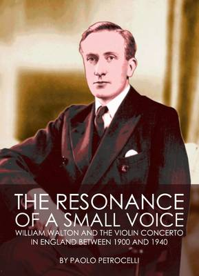 The Resonance of a Small Voice: William Walton and the Violin Concerto in England Between 1900 and 1940