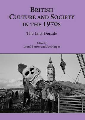 British Culture and Society in the 1970s: The Lost Decade