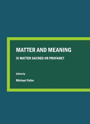 Matter and Meaning: Is Matter Sacred or Profane?