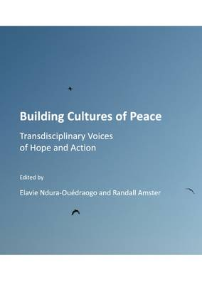 Building Cultures of Peace: Transdisciplinary Voices of Hope and Action