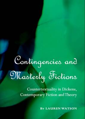 Contingencies and Masterly Fictions: Countertextuality in Dickens, Contemporary Fiction and Theory