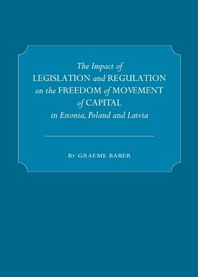 The Impact of Legislation and Regulation on the Freedom of Movement of Capital in Estonia, Poland and Latvia