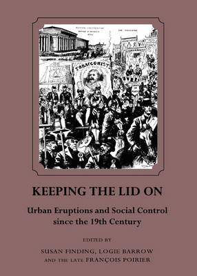 Keeping the Lid on: Urban Eruptions and Social Control Since the 19th Century