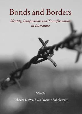 Bonds and Borders: Identity, Imagination and Transformation in Literature