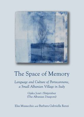 Space of Memory: Language and Culture of Portocannone, a Small Albanian Village in Italy. Gjaku Jone I Sheprishur (the Albanian Diaspora)