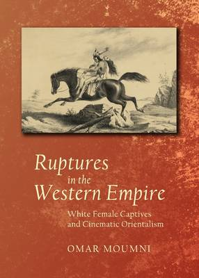 Ruptures in the Western Empire: White Female Captives and Cinematic Orientalism