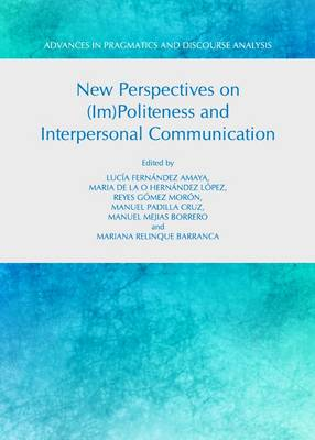 New Perspectives on (Im)politeness and Interpersonal Communication