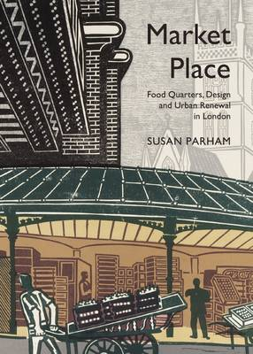 Market Place: Food Quarters, Design and Urban Renewal in London