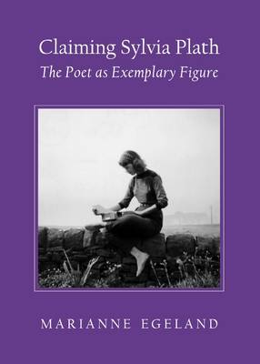 Claiming Sylvia Plath: The Poet as Exemplary Figure
