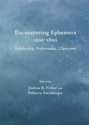 Encountering Ephemera 1500-1800: Scholarship, Performance, Classroom