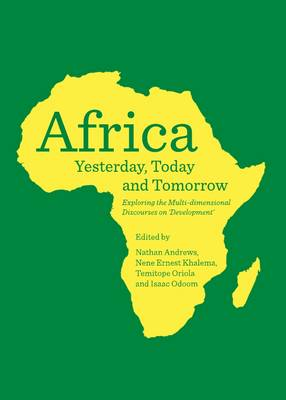 Africa Yesterday, Today and Tomorrow: Exploring the Multi-Dimensional Discourses on 'Development'