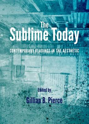 The Sublime Today: Contemporary Readings in the Aesthetic