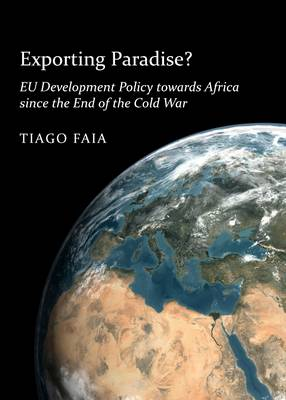 Exporting Paradise?: EU Development Policy Towards Africa Since the End of the Cold War