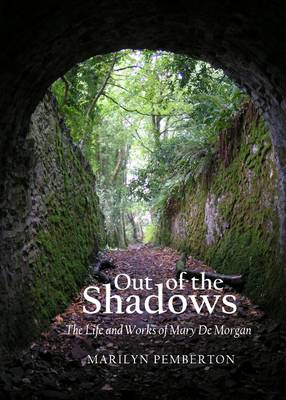 Out of the Shadows: The Life and Works of Mary de Morgan