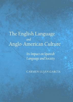 The English Language and Anglo-American Culture: Its Impact on Spanish Language and Society