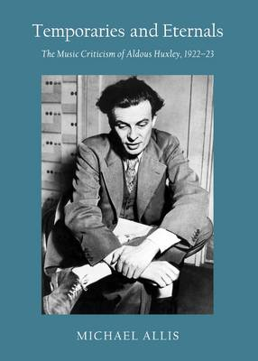 Temporaries and Eternals: The Music Criticism of Aldous Huxley, 1922-23