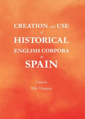 Creation and Use of Historical English Corpora in Spain